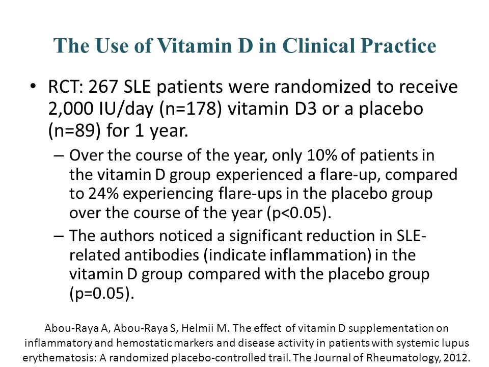 The Use of Vitamin D in Clinical Practice RCT: 267 SLE patients were randomized to receive 2,000 IU/day (n=178) vitamin D3 or a placebo (n=89) for 1 y