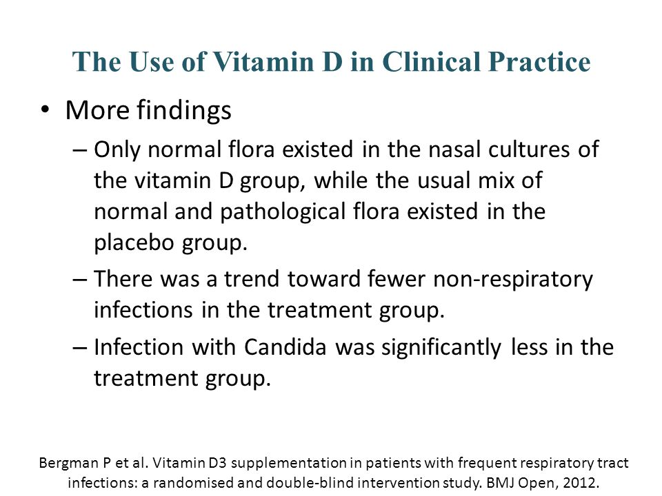 The Use of Vitamin D in Clinical Practice More findings – Only normal flora existed in the nasal cultures of the vitamin D group, while the usual mix