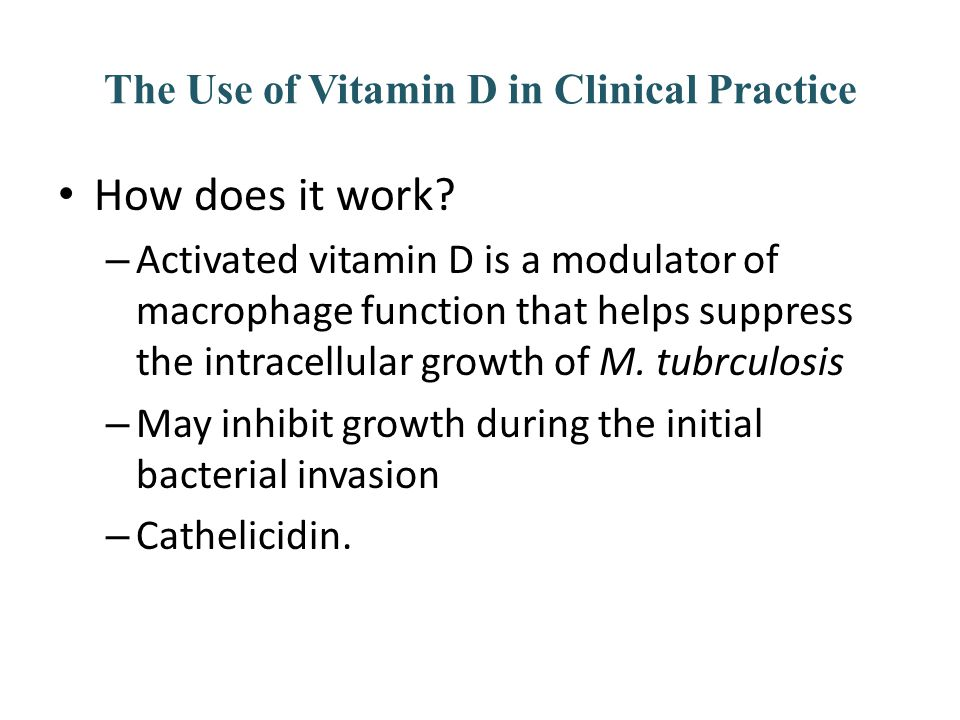 The Use of Vitamin D in Clinical Practice How does it work? – Activated vitamin D is a modulator of macrophage function that helps suppress the intrac