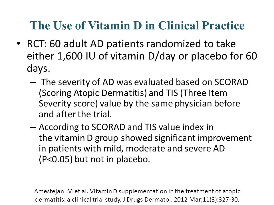 The Use of Vitamin D in Clinical Practice RCT: 60 adult AD patients randomized to take either 1,600 IU of vitamin D/day or placebo for 60 days. – The