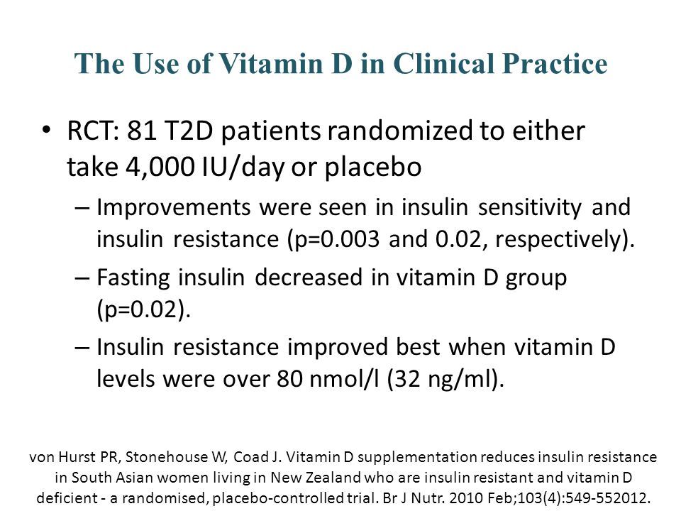 The Use of Vitamin D in Clinical Practice RCT: 81 T2D patients randomized to either take 4,000 IU/day or placebo – Improvements were seen in insulin s