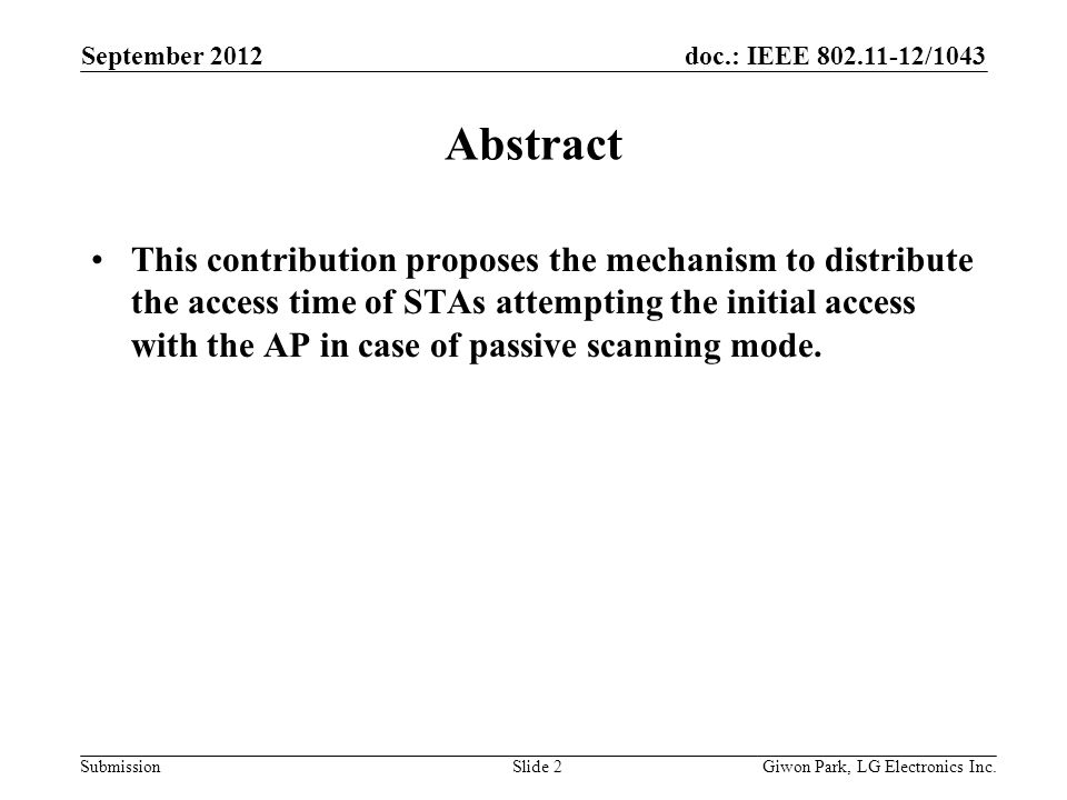 doc.: IEEE 802.11-12/1043 Submission September 2012 Slide 2 Abstract This contribution proposes the mechanism to distribute the access time of STAs at