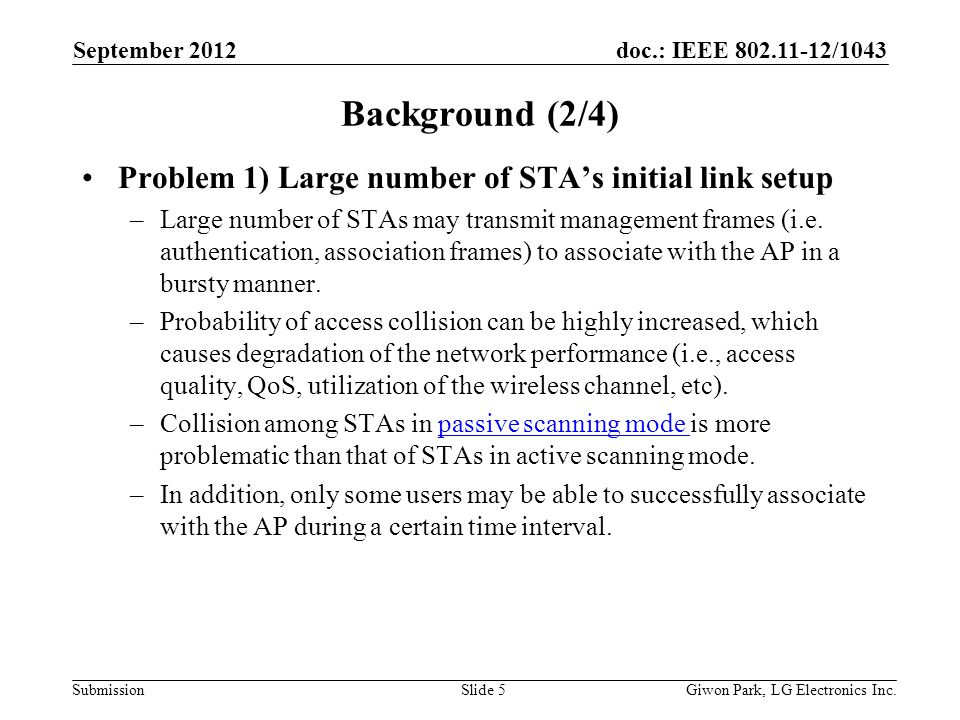 doc.: IEEE 802.11-12/1043 Submission Background (2/4) Problem 1) Large number of STAs initial link setup –Large number of STAs may transmit management frames (i.e.