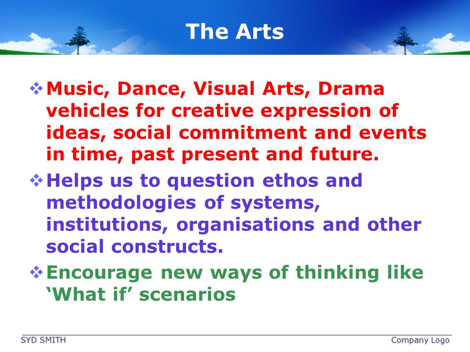 The Arts Music, Dance, Visual Arts, Drama vehicles for creative expression of ideas, social commitment and events in time, past present and future. He