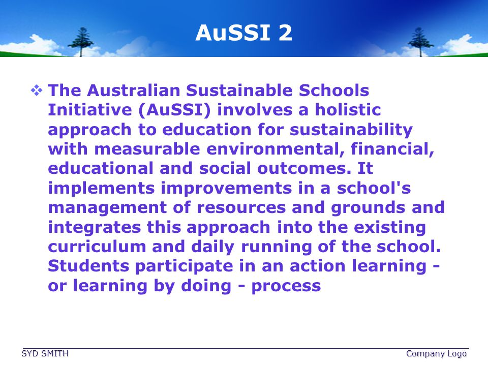 AuSSI 2 The Australian Sustainable Schools Initiative (AuSSI) involves a holistic approach to education for sustainability with measurable environment