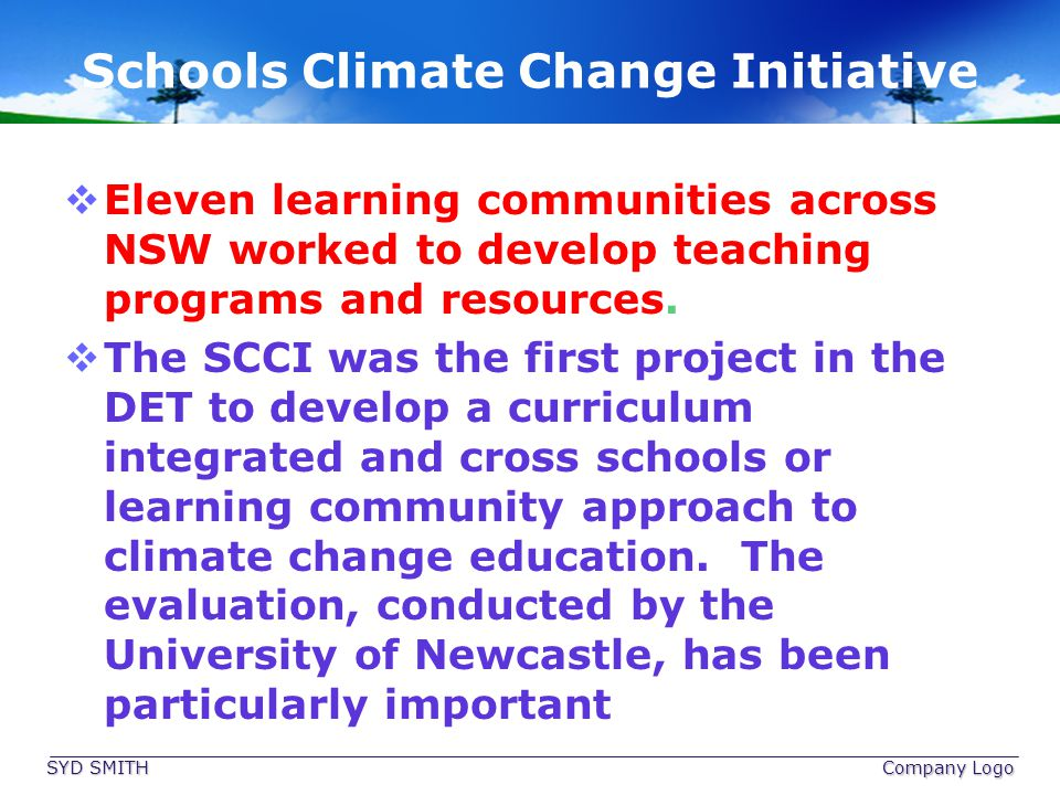 Schools Climate Change Initiative Eleven learning communities across NSW worked to develop teaching programs and resources. The SCCI was the first pro