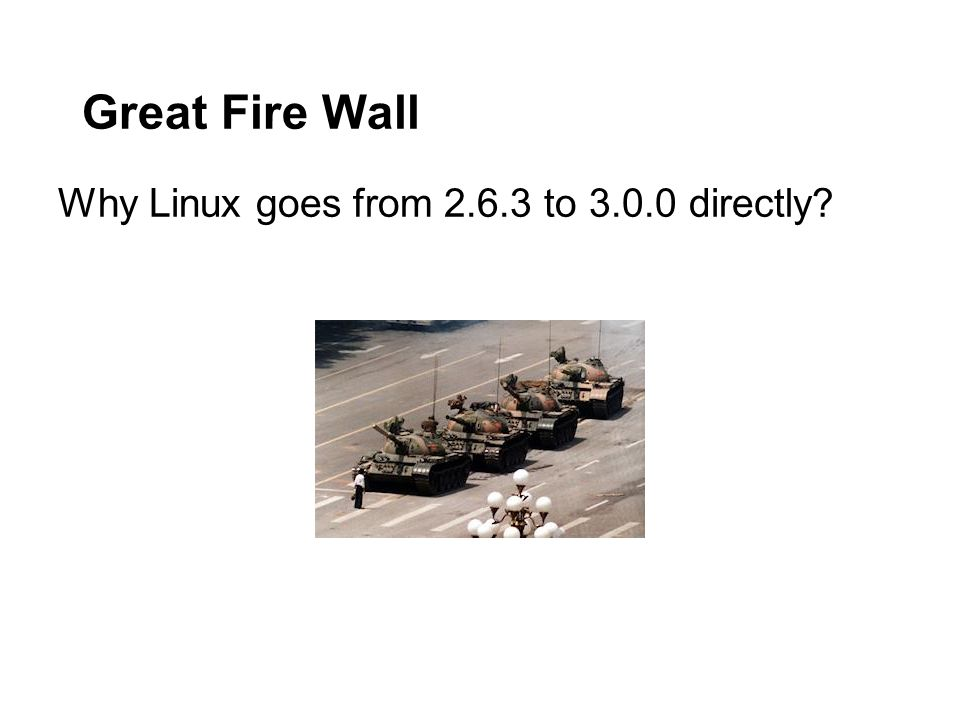Great Fire Wall Why Linux goes from 2.6.3 to 3.0.0 directly