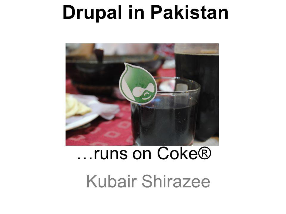 Drupal in Pakistan …runs on Coke® Kubair Shirazee