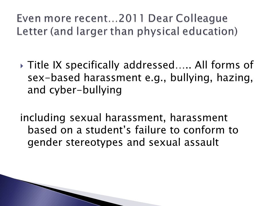 Title IX specifically addressed….. All forms of sex-based harassment e.g., bullying, hazing, and cyber-bullying including sexual harassment, harassmen