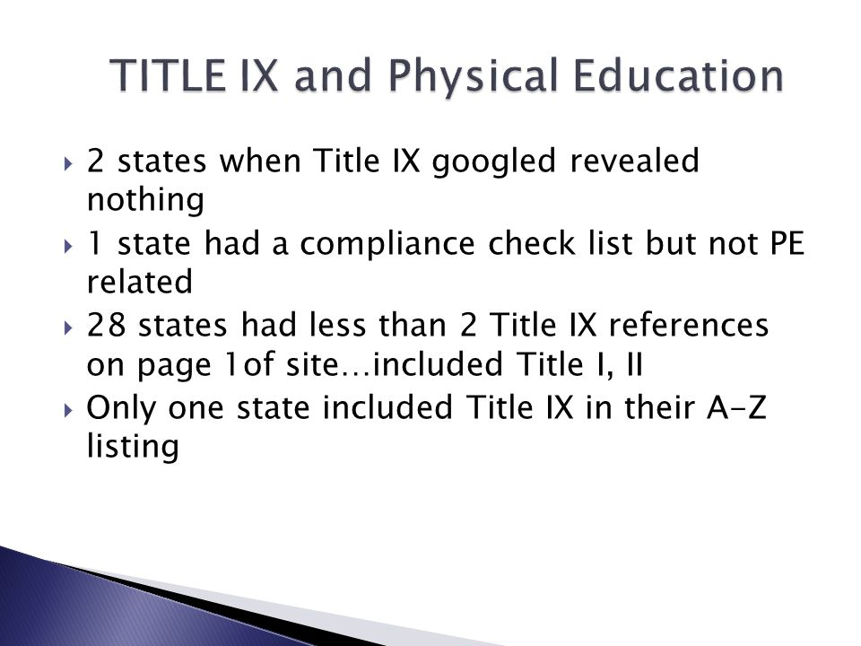 2 states when Title IX googled revealed nothing 1 state had a compliance check list but not PE related 28 states had less than 2 Title IX references o