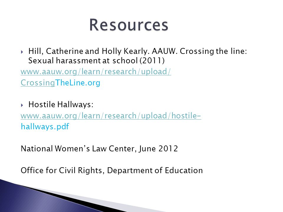 Hill, Catherine and Holly Kearly. AAUW. Crossing the line: Sexual harassment at school (2011) www.aauw.org/learn/research/upload/ CrossingCrossingTheL