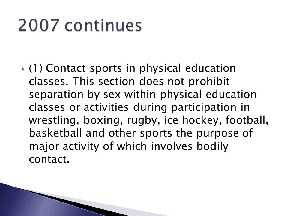 (1) Contact sports in physical education classes. This section does not prohibit separation by sex within physical education classes or activities dur