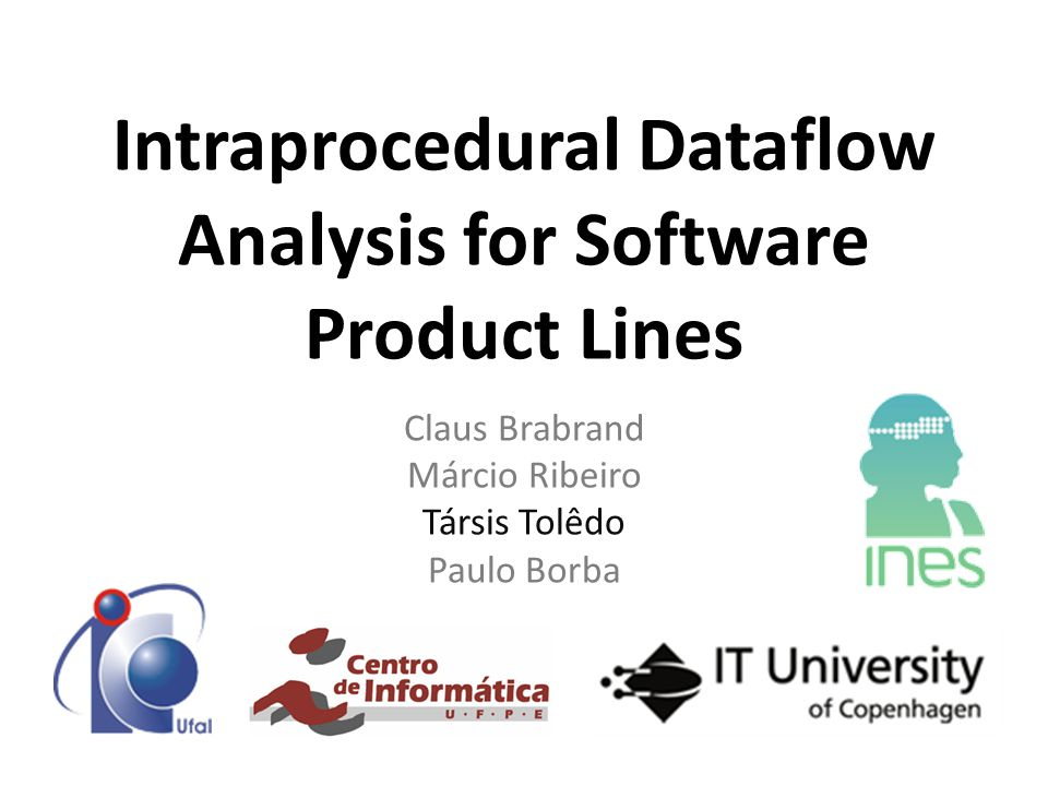 Intraprocedural Dataflow Analysis for Software Product Lines Claus Brabrand Márcio Ribeiro Társis Tolêdo Paulo Borba