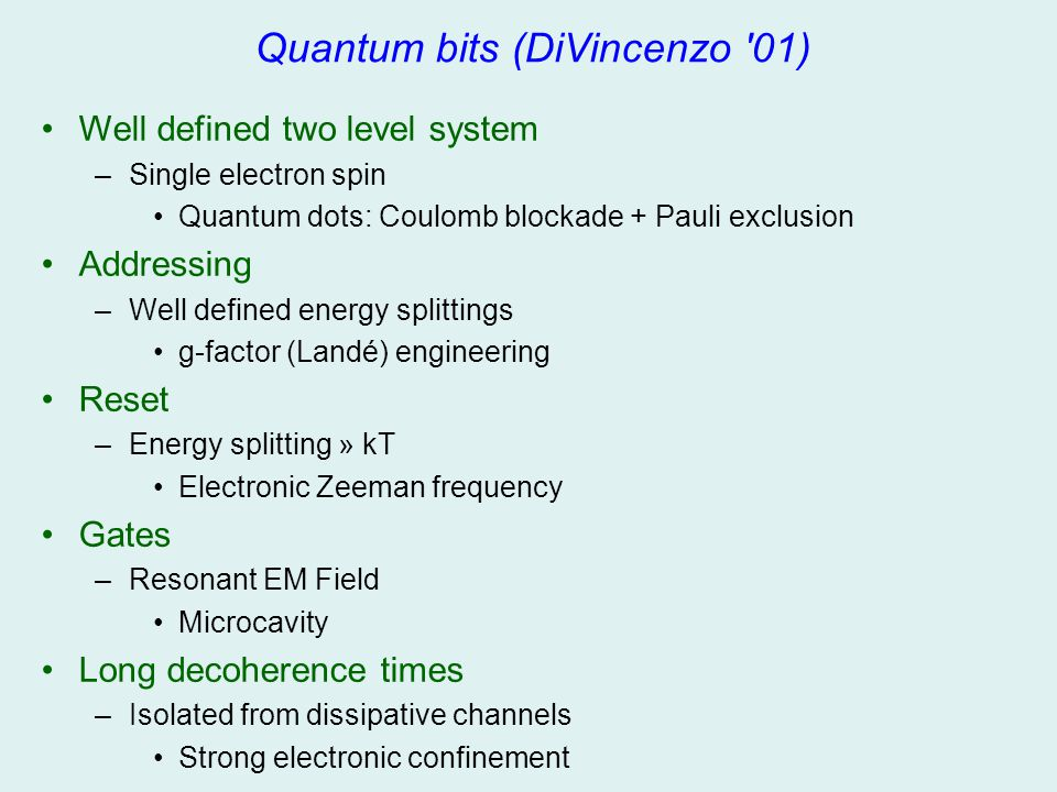 Quantum bits (DiVincenzo '01) Well defined two level system –Single electron spin Quantum dots: Coulomb blockade + Pauli exclusion Addressing –Well de