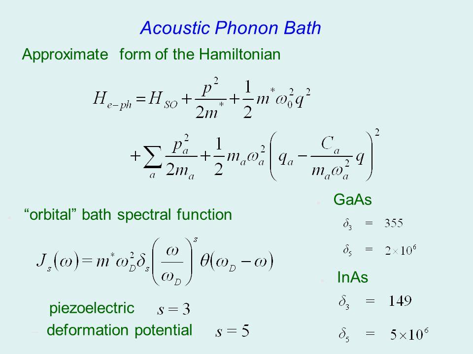 Acoustic Phonon Bath orbital bath spectral function piezoelectric – deformation potential GaAs InAs Approximate form of the Hamiltonian