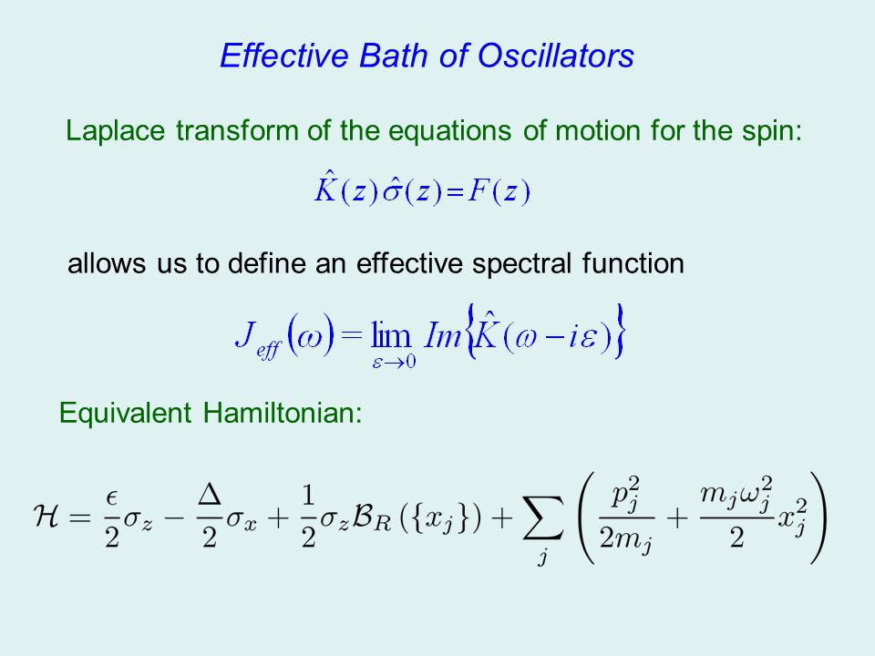 Effective Bath of Oscillators Equivalent Hamiltonian: Laplace transform of the equations of motion for the spin: allows us to define an effective spec