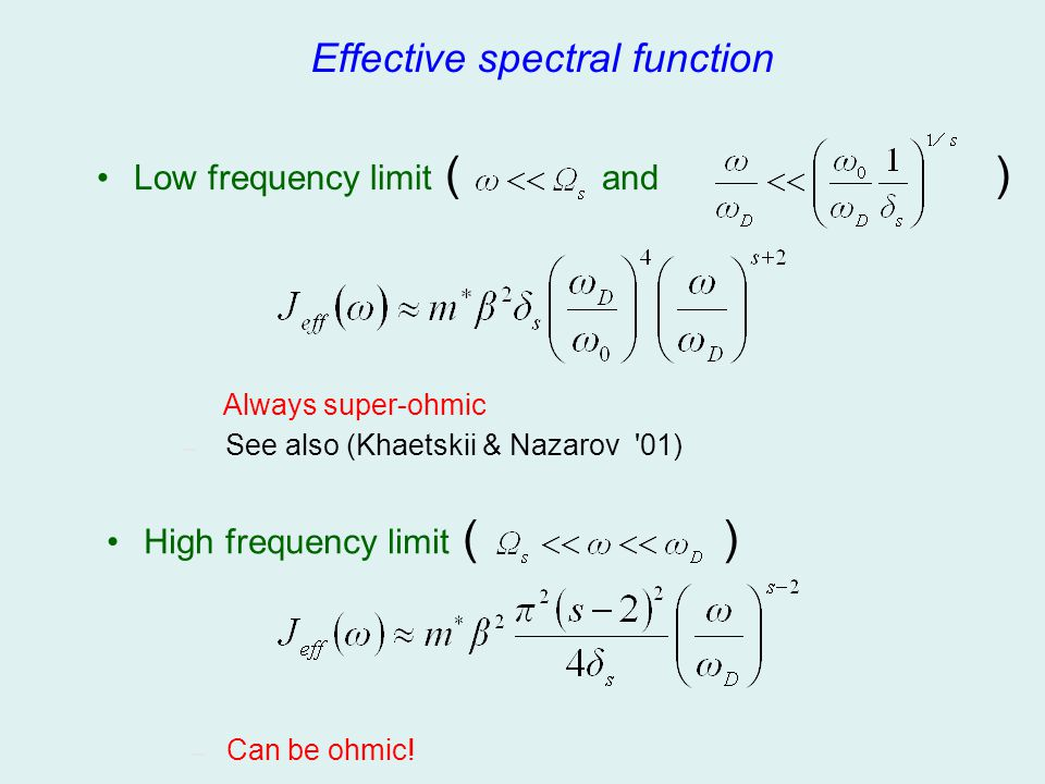 Effective spectral function Low frequency limit ( and ) Always super-ohmic – See also (Khaetskii & Nazarov '01) – Can be ohmic! High frequency limit (