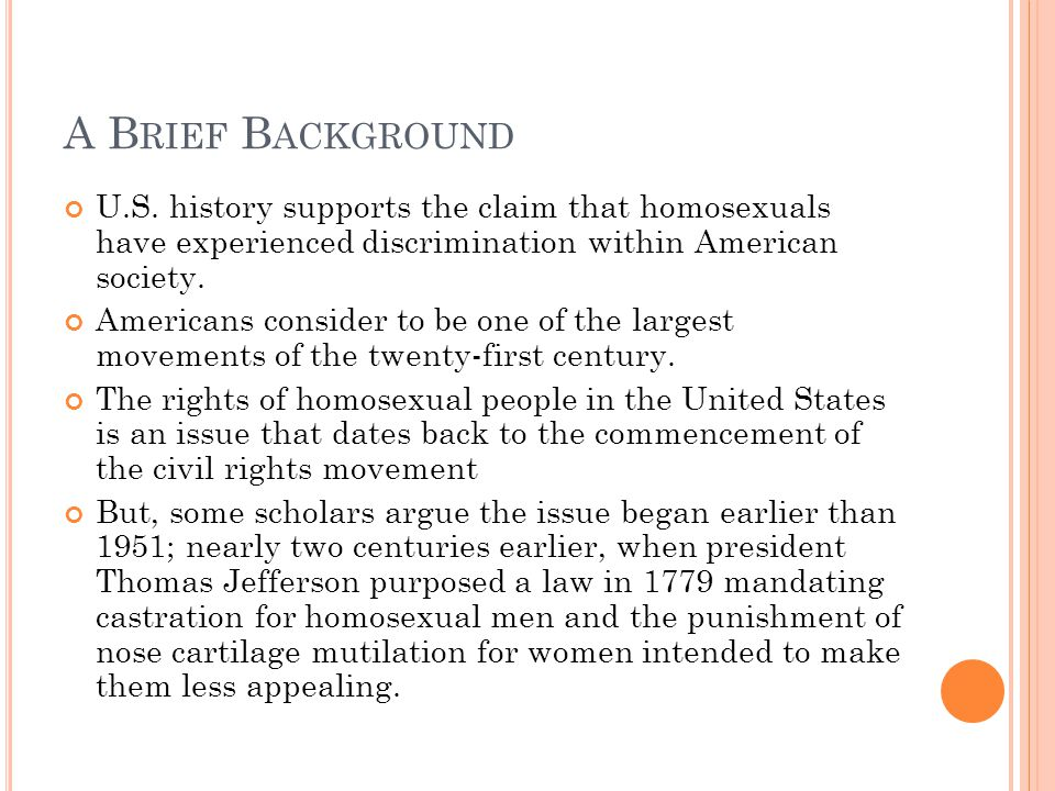 A B RIEF B ACKGROUND U.S. history supports the claim that homosexuals have experienced discrimination within American society. Americans consider to b