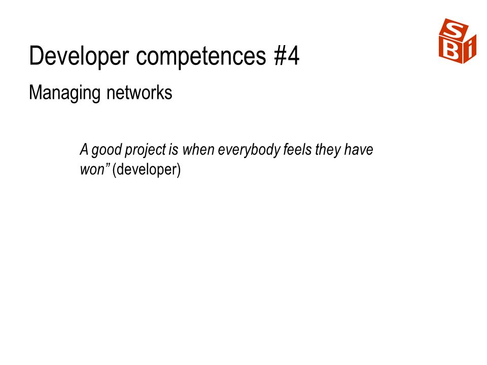 Developer competences #4 Managing networks A good project is when everybody feels they have won (developer)