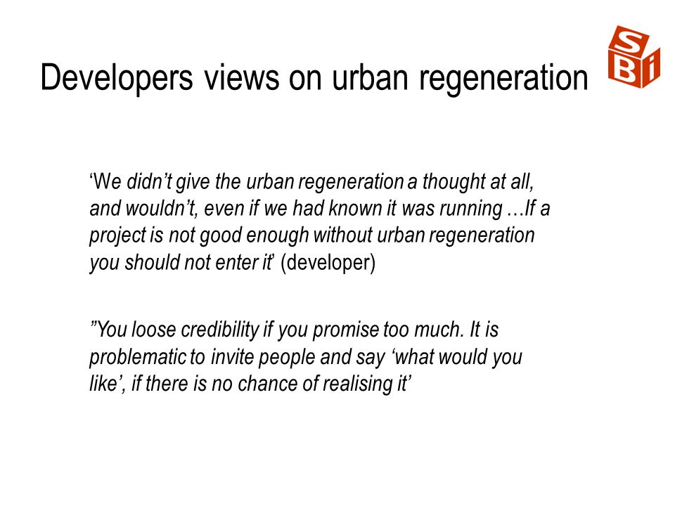 Developers views on urban regeneration W e didnt give the urban regeneration a thought at all, and wouldnt, even if we had known it was running … If a