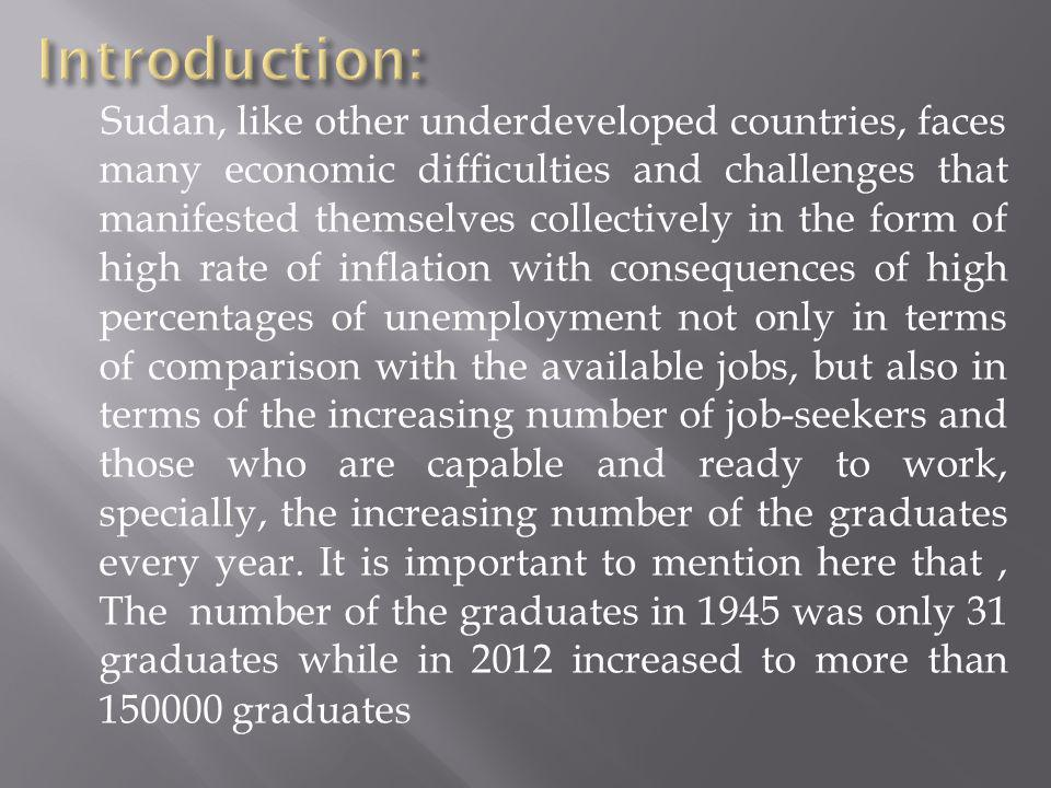 The problem which this paper attempts to focus on, is the rapid increase of the numbers of graduates and job-seekers in a situation where there is a shortage in job vacancies due to the absence of the policy that helps in widening the economic vessels in both the private and public sectors to such an extent that enables them to accommodate the increasing numbers of the graduates.