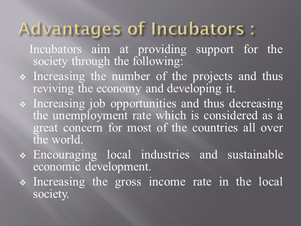 Incubators aim at providing support for the society through the following: Increasing the number of the projects and thus reviving the economy and developing it.