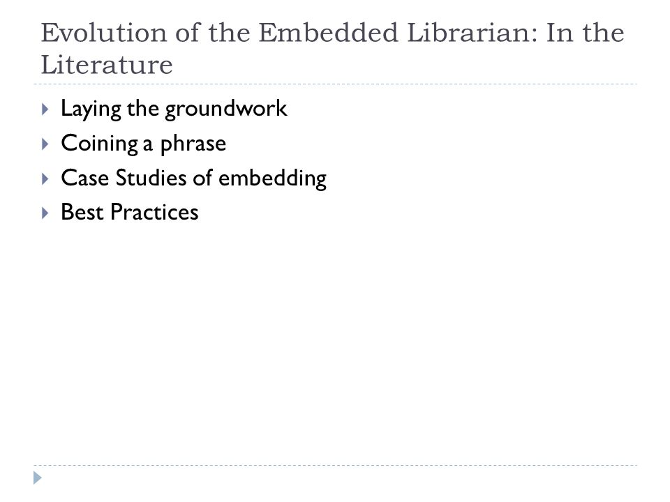 Evolution of the Embedded Librarian: In the Literature Laying the groundwork Coining a phrase Case Studies of embedding Best Practices