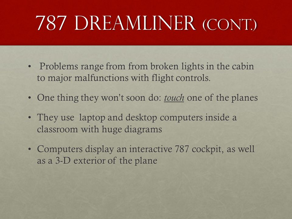 787 Dreamliner (cont.) Problems range from from broken lights in the cabin to major malfunctions with flight controls.