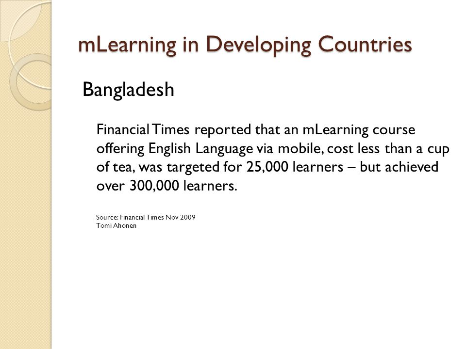 mLearning in Developing Countries Bangladesh Financial Times reported that an mLearning course offering English Language via mobile, cost less than a