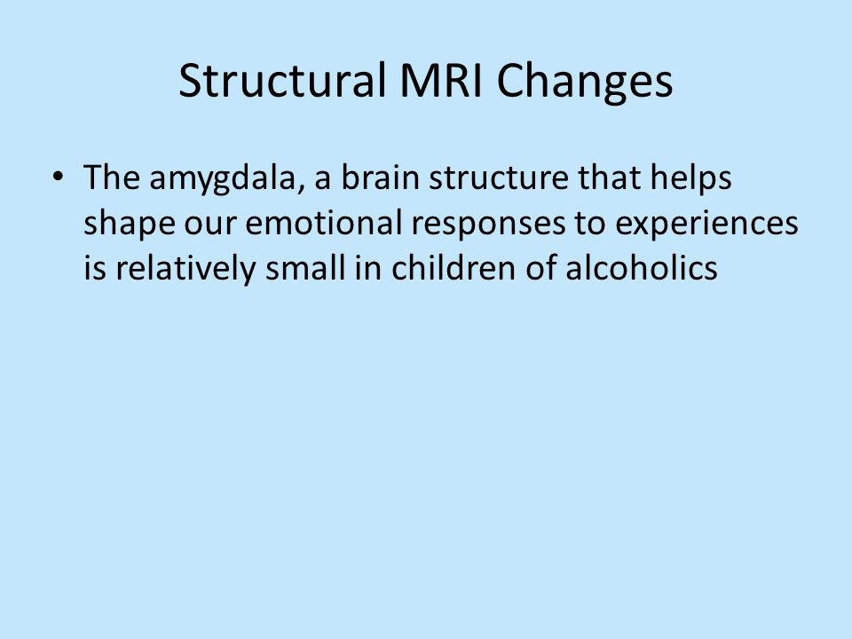 Structural MRI Changes The amygdala, a brain structure that helps shape our emotional responses to experiences is relatively small in children of alco