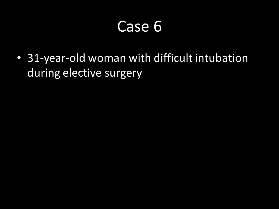 Case 6 31-year-old woman with difficult intubation during elective surgery