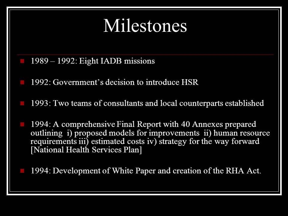 Milestones 1989 – 1992: Eight IADB missions 1992: Governments decision to introduce HSR 1993: Two teams of consultants and local counterparts establis