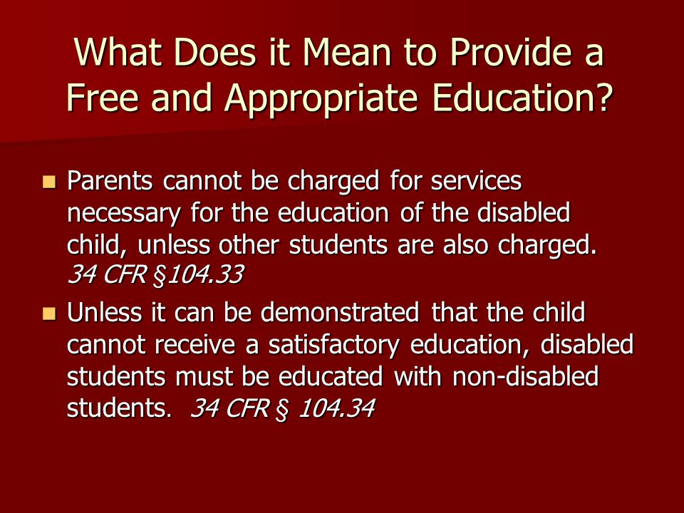 What Does it Mean to Provide a Free and Appropriate Education? Parents cannot be charged for services necessary for the education of the disabled chil
