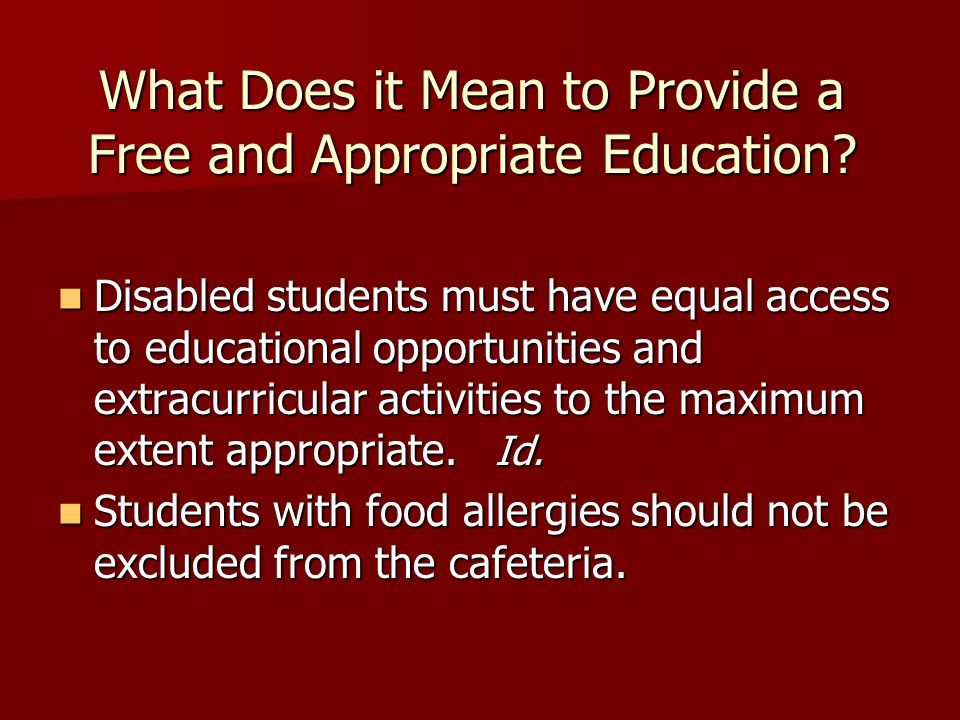 What Does it Mean to Provide a Free and Appropriate Education? Disabled students must have equal access to educational opportunities and extracurricul