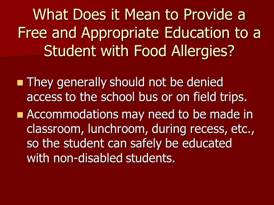What Does it Mean to Provide a Free and Appropriate Education to a Student with Food Allergies? They generally should not be denied access to the scho