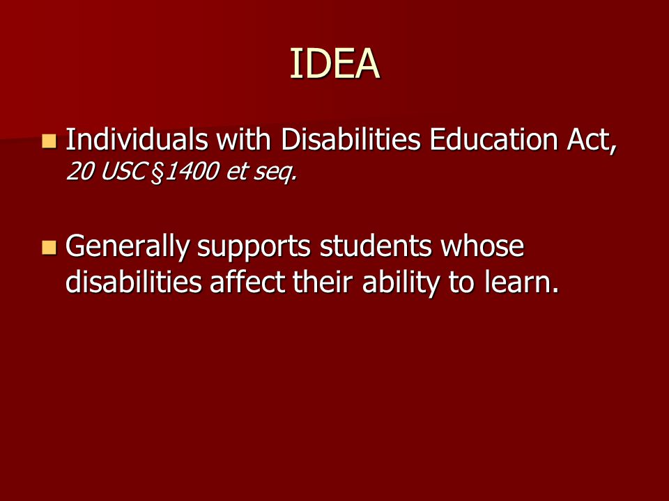 IDEA Individuals with Disabilities Education Act, 20 USC §1400 et seq. Individuals with Disabilities Education Act, 20 USC §1400 et seq. Generally sup