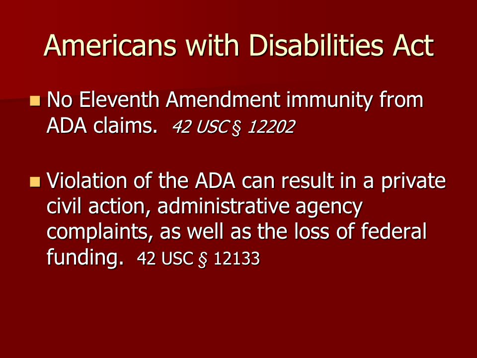 Americans with Disabilities Act No Eleventh Amendment immunity from ADA claims. 42 USC § 12202 No Eleventh Amendment immunity from ADA claims. 42 USC