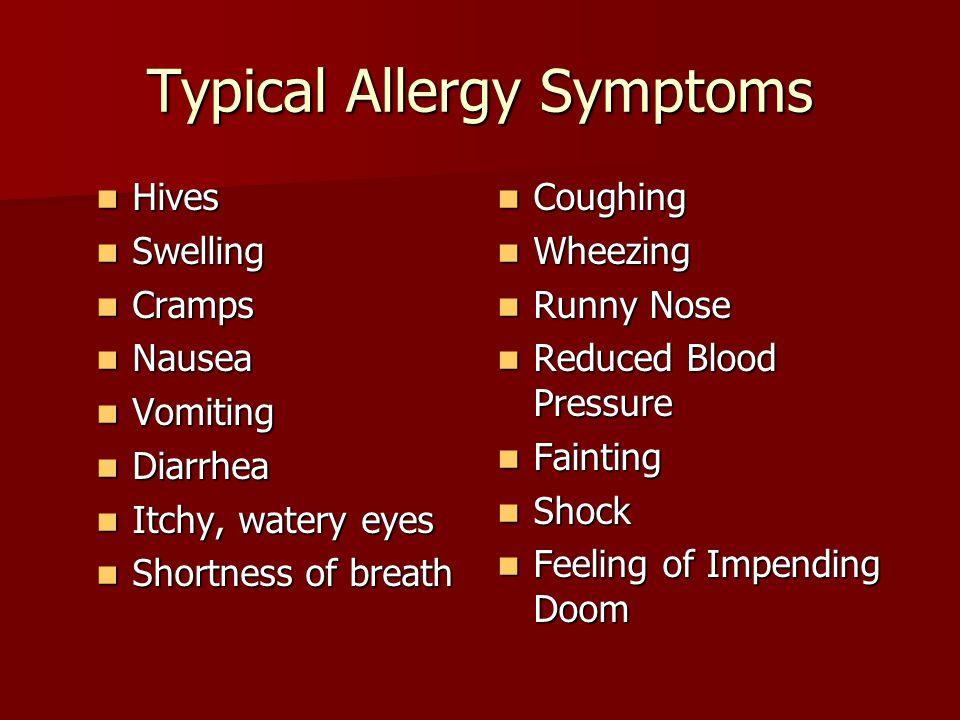 Typical Allergy Symptoms Hives Hives Swelling Swelling Cramps Cramps Nausea Nausea Vomiting Vomiting Diarrhea Diarrhea Itchy, watery eyes Itchy, water