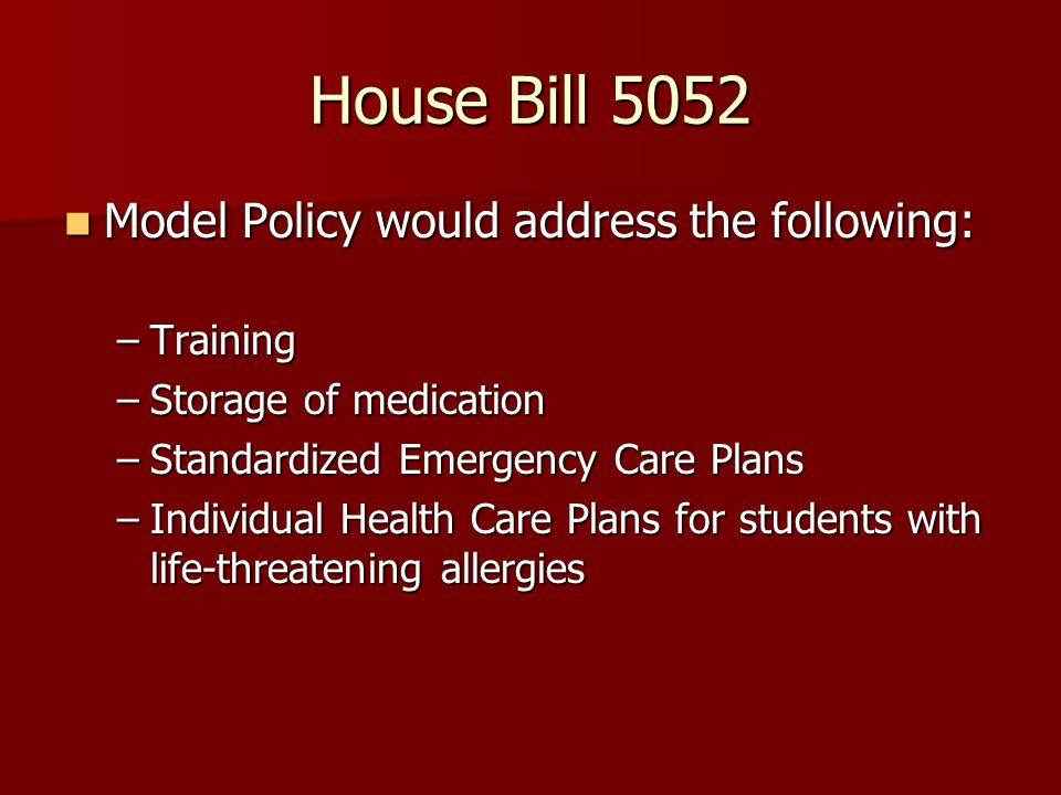 House Bill 5052 Model Policy would address the following: Model Policy would address the following: –Training –Storage of medication –Standardized Eme