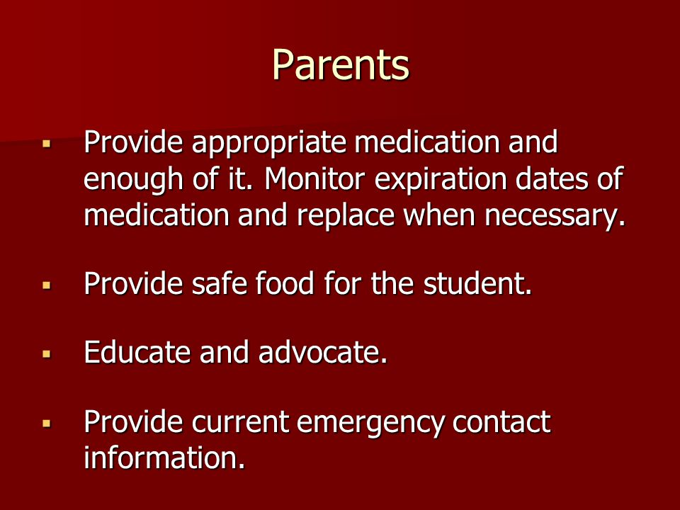 Parents Provide appropriate medication and enough of it. Monitor expiration dates of medication and replace when necessary. Provide appropriate medica