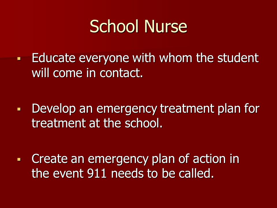 School Nurse Educate everyone with whom the student will come in contact. Educate everyone with whom the student will come in contact. Develop an emer