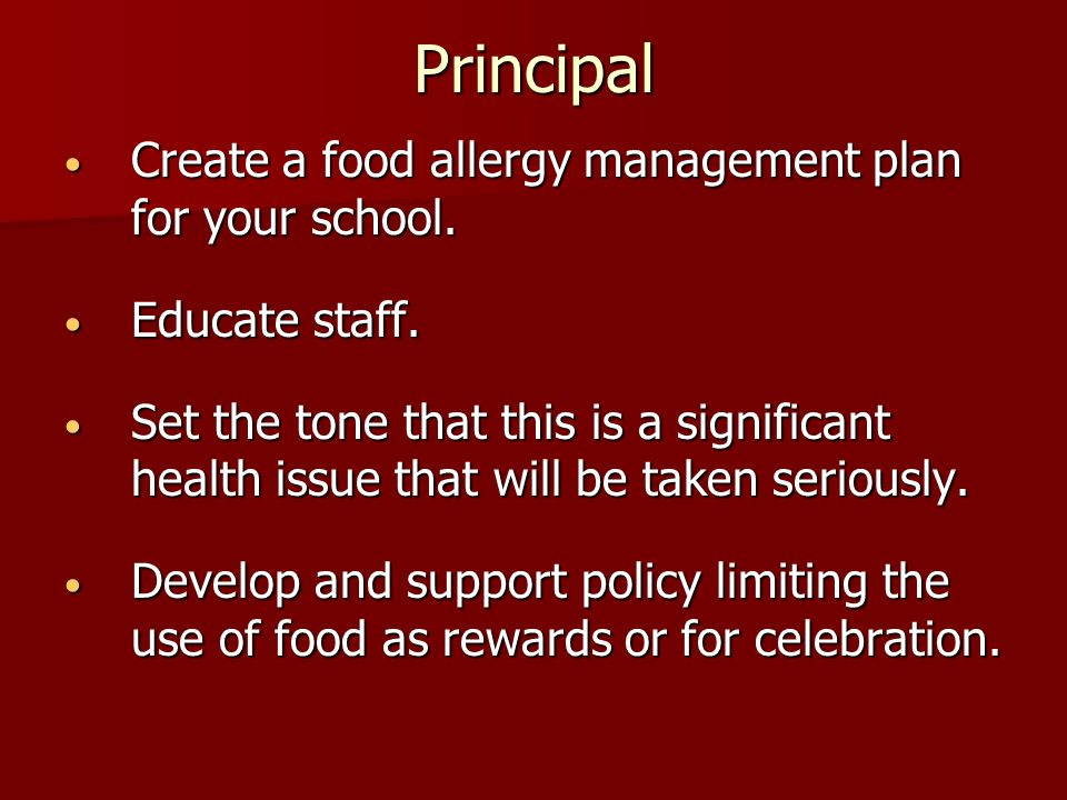Principal Create a food allergy management plan for your school. Create a food allergy management plan for your school. Educate staff. Educate staff.
