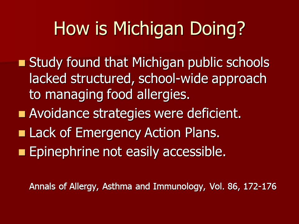 How is Michigan Doing? Study found that Michigan public schools lacked structured, school-wide approach to managing food allergies. Study found that M