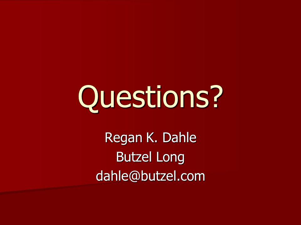 Questions? Regan K. Dahle Butzel Long dahle@butzel.com