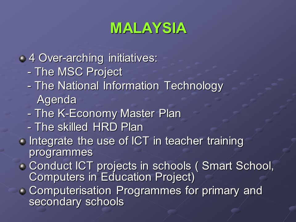 MALAYSIA 4 Over-arching initiatives: - The MSC Project - The MSC Project - The National Information Technology - The National Information Technology A