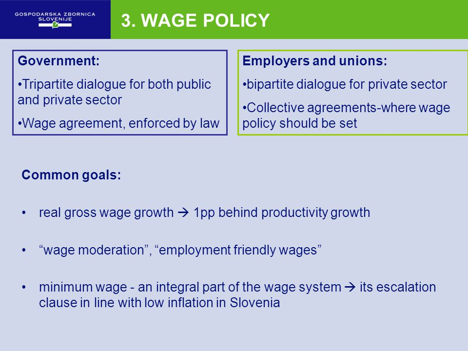 3. WAGE POLICY Common goals: real gross wage growth 1pp behind productivity growth wage moderation, employment friendly wages minimum wage - an integr
