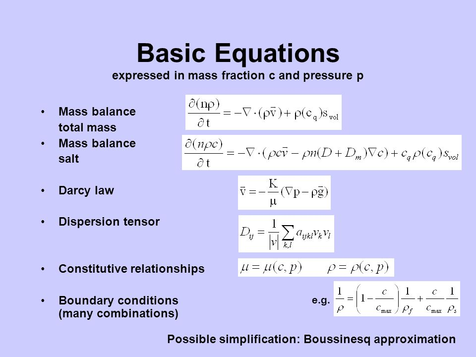 Mass balance total mass Mass balance salt Darcy law Dispersion tensor Constitutive relationships Boundary conditions (many combinations) Basic Equatio