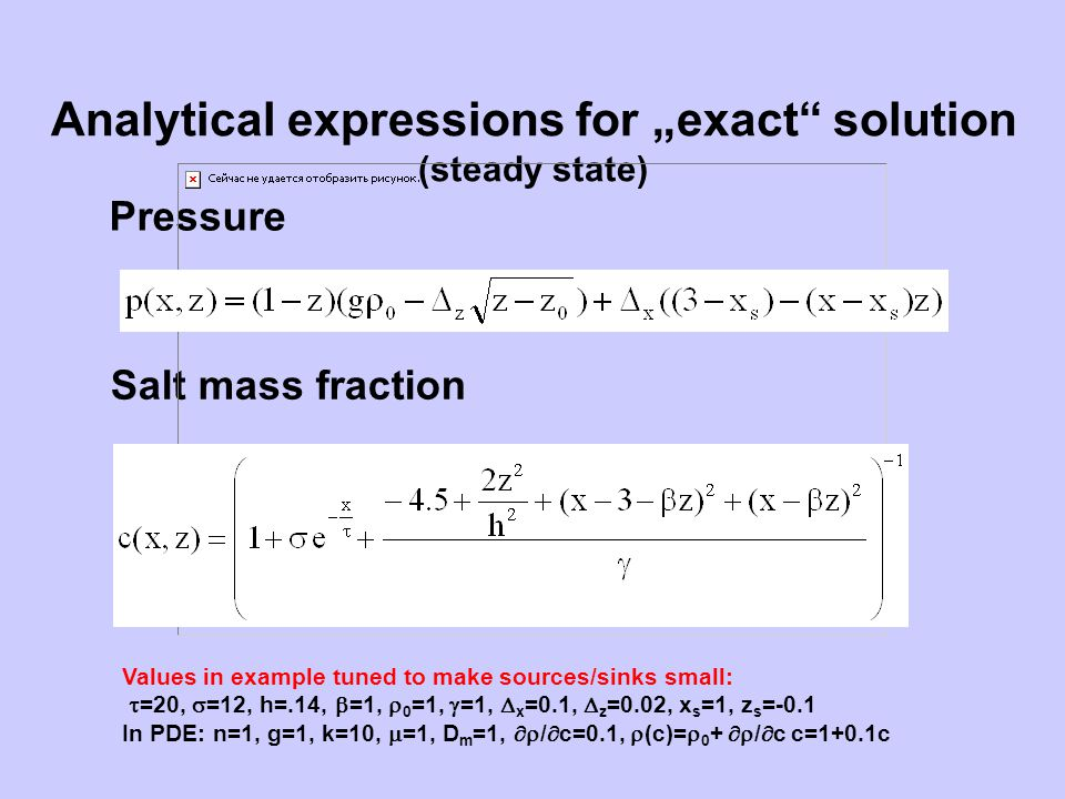 Analytical expressions for exact solution (steady state) Pressure Salt mass fraction Values in example tuned to make sources/sinks small: =20, =12, h=