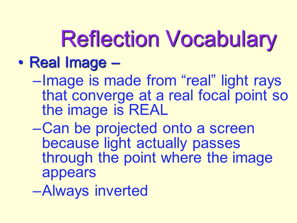 Reflection We describe the path of light as straight-line raysWe describe the path of light as straight-line rays Reflection off a flat surface follow