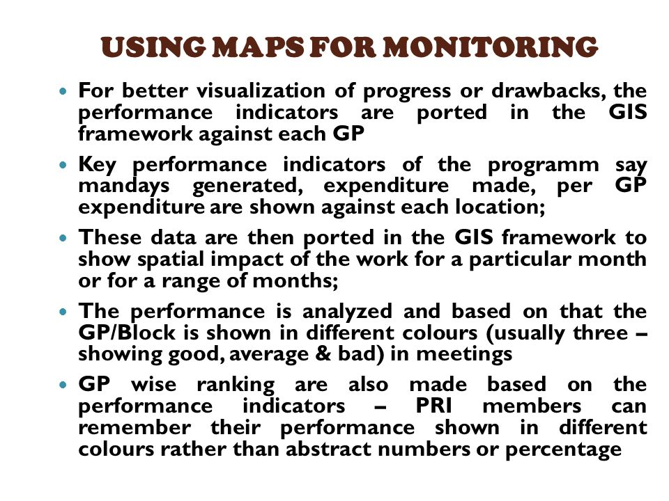 USING MAPS FOR MONITORING For better visualization of progress or drawbacks, the performance indicators are ported in the GIS framework against each G